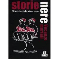 Storie Nere: Vacanze Mortali 50 Misteri da Risolvere